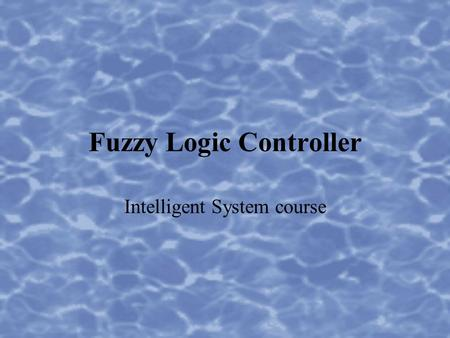 Fuzzy Logic Controller Intelligent System course.