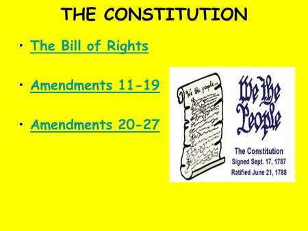 THE CONSTITUTION The Bill of Rights Amendments 11-19 Amendments 20-27.