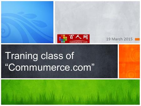 "19 March 2015 Traning class of ""Commumerce.com"". Content Main part Easy to understand, and illustrated 1 2 Buyer 3 Seller Registration."