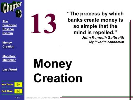 Copyright 2008 The McGraw-Hill Companies 13-1 The Fractional Reserve System Money Creation Monetary Multiplier Last Word Key Terms End Show 13 Money Creation.