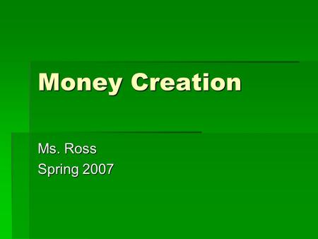 Money Creation Ms. Ross Spring 2007. Jack and the Beanstalk  Suppose Jack purchased 100 beans at market. When he plants those beans at home, the resulting.