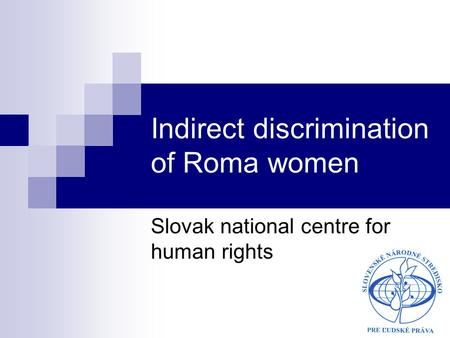 Indirect discrimination of Roma women Slovak national centre for human rights.