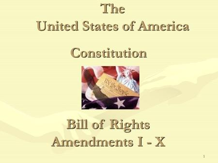 1 The United States of America Constitution Bill of Rights Amendments I - X.