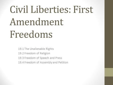 Civil Liberties: First Amendment Freedoms 19.1 The Unalienable Rights 19.2 Freedom of Religion 19.3 Freedom of Speech and Press 19.4 Freedom of Assembly.