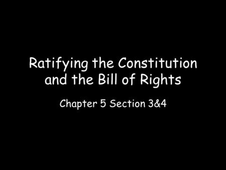Ratifying the Constitution and the Bill of Rights