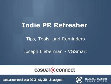 Indie PR Refresher Tips, Tools, and Reminders Joseph Lieberman - VGSmart.