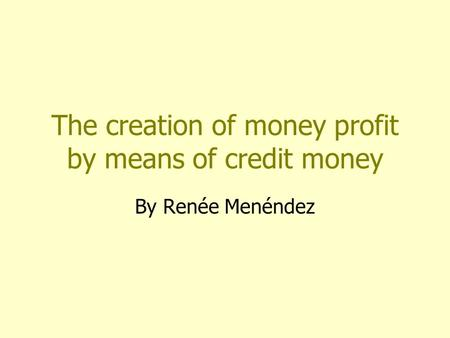 The creation of money profit by means of credit money By Renée Menéndez.