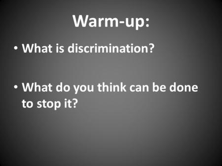 Warm-up: What is discrimination? What do you think can be done to stop it?