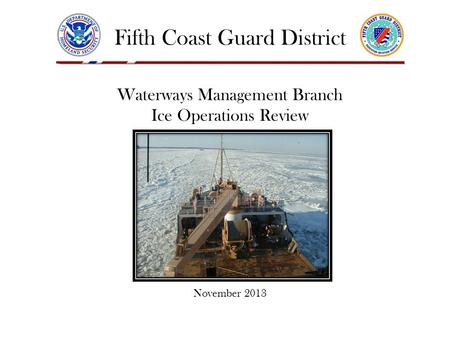 Fifth Coast Guard District Waterways Management Branch Ice Operations Review November 2013.