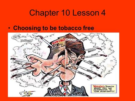 Chapter 10 Lesson 4 Choosing to be tobacco free. Saying No to Tobacco The first line of defense is to be prepared for peer pressure Choose friends that.