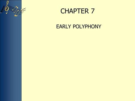 CHAPTER 7 EARLY POLYPHONY. ORGANUM IN MUSIC THEORY SOURCES Western art music is marked by one important characteristic: polyphony—not melody, not rhythm.