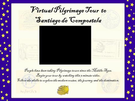 Virtual Pilgrimage Tour to Santiago de Compostela People have been taking Pilgrimage tours since the Middle Ages. Begin your tour by watching this 3 minute.