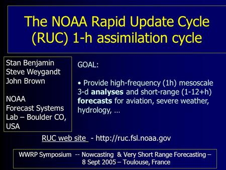 The NOAA Rapid Update Cycle (RUC) 1-h assimilation cycle WWRP Symposium -- Nowcasting & Very Short Range Forecasting – 8 Sept 2005 – Toulouse, France Stan.