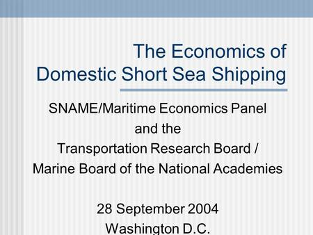 The Economics of Domestic Short Sea Shipping SNAME/Maritime Economics Panel and the Transportation Research Board / Marine Board of the National Academies.