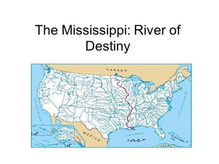 The Mississippi: River of Destiny. Native Americans The Mississippi River has long been a major transportation route in the United States. Before the.