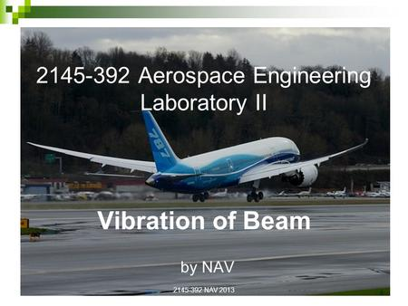 2145-392 Aerospace Engineering Laboratory II Vibration of Beam by NAV 2145-392 NAV 2013 1.