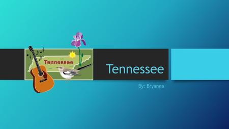 "Tennessee By: Bryanna. History The first Spanish explorer Hernando de Soto It became the 16 th state of the union in 1796 Won its name ""The Volunteer."