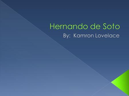 Hernando de Soto By: Kamron Lovelace.
