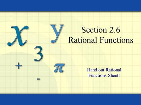 Section 2.6 Rational Functions Hand out Rational Functions Sheet!