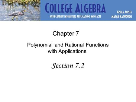 Chapter 7 Polynomial and Rational Functions with Applications Section 7.2.