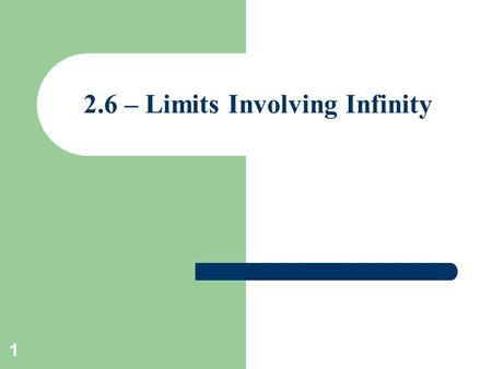 1 2.6 – Limits Involving Infinity. 2 Definition The notation means that the values of f (x) can be made arbitrarily large (as large as we please) by taking.