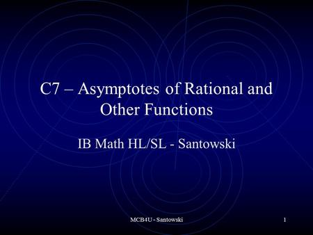 MCB4U - Santowski1 C7 – Asymptotes of Rational and Other Functions IB Math HL/SL - Santowski.