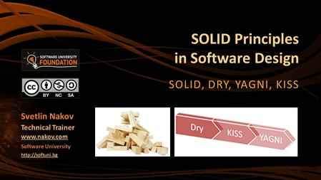 SOLID Principles in Software Design SOLID, DRY, YAGNI, KISS Svetlin Nakov Technical Trainer  Software University