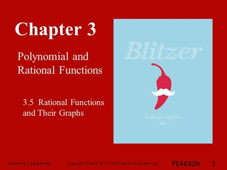 Chapter 3 Polynomial and Rational Functions Copyright © 2014, 2010, 2007 Pearson Education, Inc. 1 3.5 Rational Functions and Their Graphs.