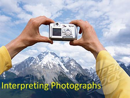 Interpreting Photographs. Geographers often use photographs when they are studying environments and communities. The photographs most commonly used are: