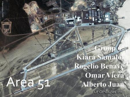 Area 51. Is a top secret military base controlled by the United State Air Force Test Center located 90 miles north of Las Vegas, in the Southwestern portion.