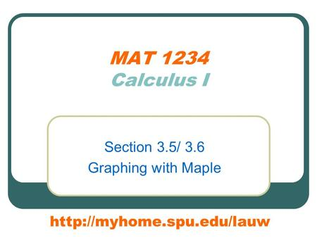 MAT 1234 Calculus I Section 3.5/ 3.6 Graphing with Maple