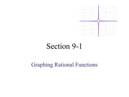 Section 9-1 Graphing Rational Functions. Def: A rational function is of the form Where p(x) and q(x) are rational polynomials and The line that the graph.