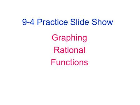 9-4 Practice Slide Show Graphing Rational Functions.