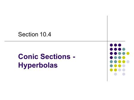 Conic Sections - Hyperbolas Section 10.4. Hyperbola Hyperbola – is the set of points (P) in a plane such that the difference of the distances from P to.
