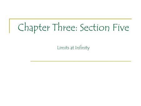 Chapter Three: Section Five Limits at Infinity. Chapter Three: Section Five We have discussed in the past the idea of functions having a finite limit.
