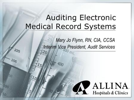 Auditing Electronic Medical Record Systems Mary Jo Flynn, RN, CIA, CCSA Interim Vice President, Audit Services.