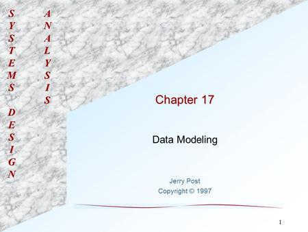 SYSTEMSDESIGNANALYSIS 1 Chapter 17 Data Modeling Jerry Post Copyright © 1997.