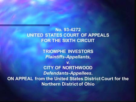 No. 93-4272 UNITED STATES COURT OF APPEALS FOR THE SIXTH CIRCUIT TRIOMPHE INVESTORS Plaintiffs-Appellants, v. CITY OF NORTHWOOD Defendants-Appellees. ON.