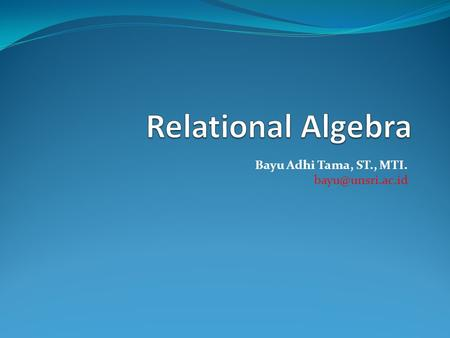 Bayu Adhi Tama, ST., MTI. Introduction Relational algebra and relational calculus are formal languages associated with the relational.