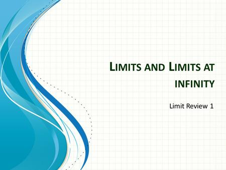 L IMITS AND L IMITS AT INFINITY Limit Review 1. Limits can be calculated 3 ways Numerically Graphically Analytically (direct substitution) Properties.
