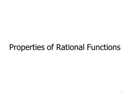 Properties of Rational Functions 1. Learning Objectives 2 1. Find the domain of a rational function 2. Find the vertical asymptotes of a rational function.