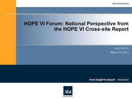 HOPE VI Forum: National Perspective from the HOPE VI Cross-site Report Larry Buron March 16, 2011.
