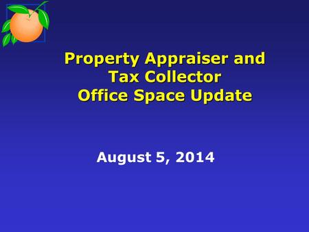 Property Appraiser and Tax Collector Office Space Update August 5, 2014.
