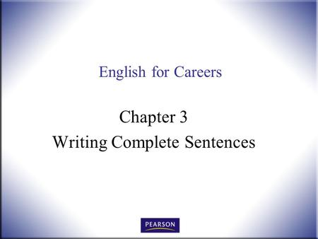 English for Careers Chapter 3 Writing Complete Sentences.