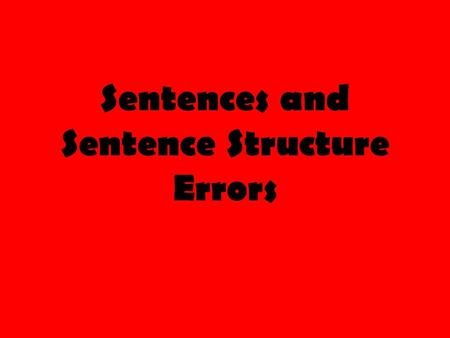"Sentences and Sentence Structure Errors. The Dreaded ""Complete Sentence"" To be a complete sentence, a group of words must have three things: 1) A subject."