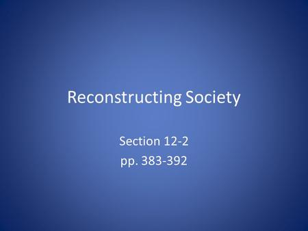 Reconstructing Society Section 12-2 pp. 383-392. Conditions in the Postwar South Economic Problems – Property Damage – Confederate Debt – No Labor Force.