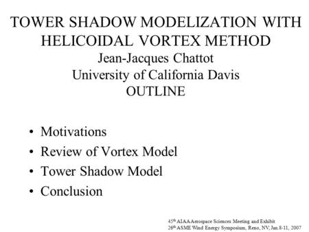 TOWER SHADOW MODELIZATION WITH HELICOIDAL VORTEX METHOD Jean-Jacques Chattot University of California Davis OUTLINE Motivations Review of Vortex Model.