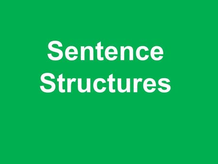 Sentence Structures.  Complete Sentence: contains at least 1 Subject + 1 Verb  Example: The team ran across the track field. Find the Subject… The team.