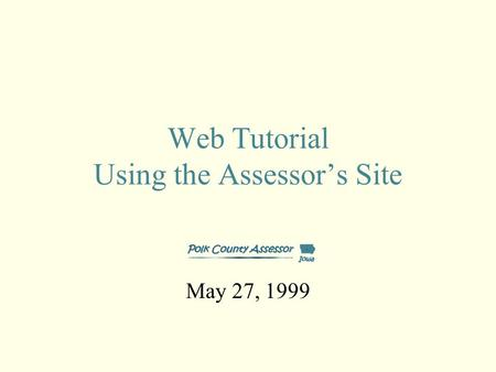 Web Tutorial Using the Assessor's Site May 27, 1999.