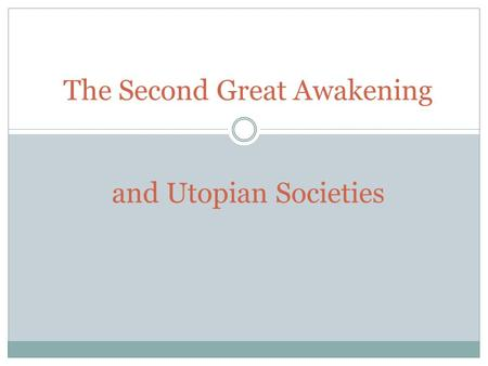 The Second Great Awakening and Utopian Societies.
